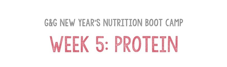 Week 5 Protein Intake G&G New Year's Nutrition Boot Camp